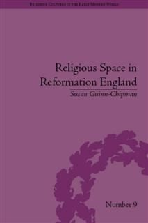 Religious Space in Reformation England, Susan Guinn-Chipman