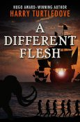 A Different Flesh, Harry Turtledove