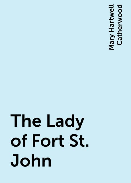 The Lady of Fort St. John, Mary Hartwell Catherwood