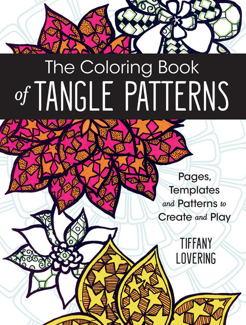 The Coloring Book of Tangle Patterns, Tiffany Lovering