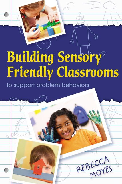 Building Sensory Friendly Classrooms to Support Children with Challenging Behaviors, Rebecca A Moyes