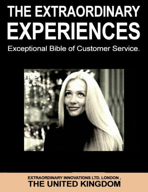 The Extraordinary Experiences – Exceptional Bible of Customer Service, Extraordinary Innovations Ltd