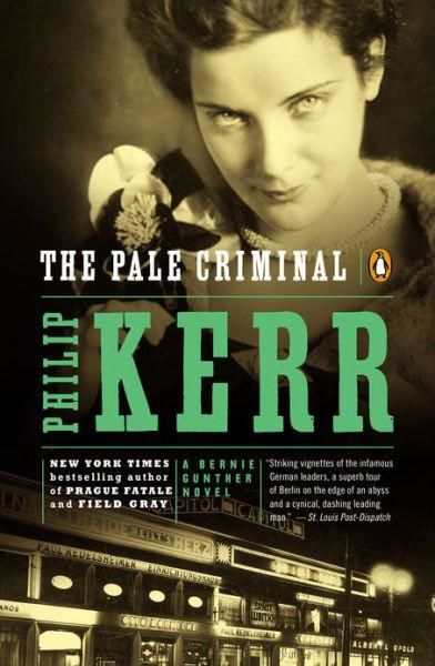 The Pale Criminal: A Bernie Gunther Novel, Philip Kerr