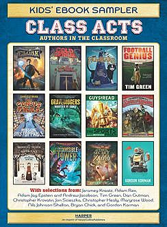 Class Acts Kids' Ebook Sampler, Tim Green, Dan Gutman, Christopher Healy, Adam Rex, Adam Epstein, Andrew Jacobson, Jon Scieszka, Christopher Krovatin, Jeramey Kraatz