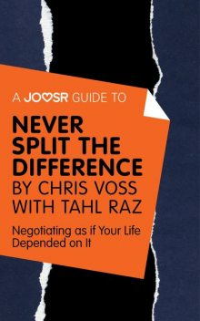 A Joosr Guide to… Never Split the Difference by Chris Voss with Tahl Raz, Joosr