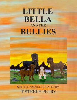 Little Bella and the Bullies, T Steele Petry