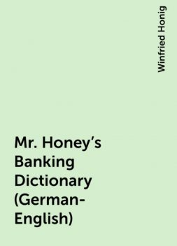 Mr. Honey's Banking Dictionary (German-English), Winfried Honig