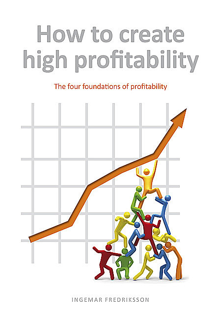 How to create high profitability – The four foundations of profitability, Ingemar Fredriksson