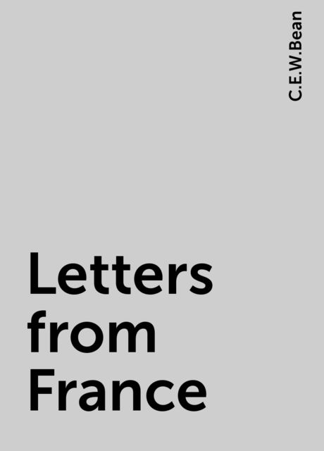Letters from France, C.E.W.Bean