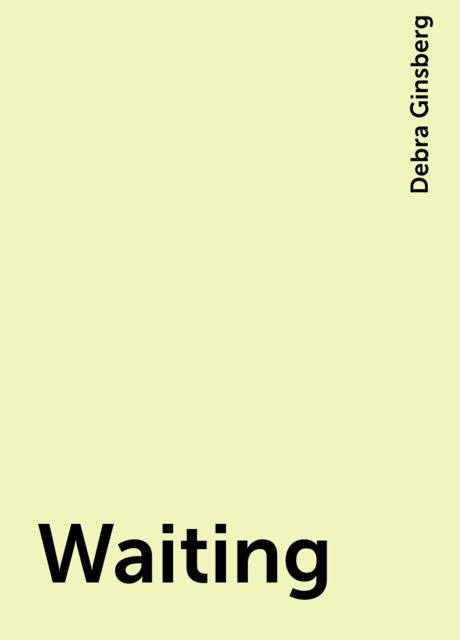 Waiting, Debra Ginsberg