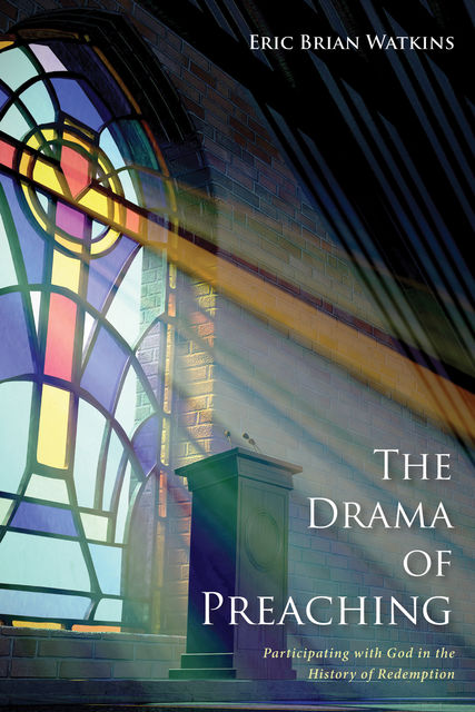 The Drama of Preaching, Eric Watkins