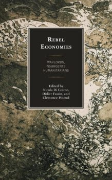 Rebel Economies, William Caferro, Didier Fassin, Jonathan Benthall, Zachariah Mampilly, Clémence Pinaud, Christopher Cramer, Edward McCord, Gilles Carbonnier, Nicola Di Cosmo, Philippe Le Billon