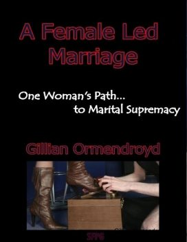 A Female Led Marriage – One Woman's Path to Marital Supremacy, Gillian Ormendroyd