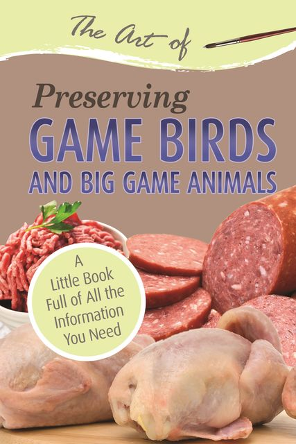 The Art of Preserving Game Birds and Big Game,