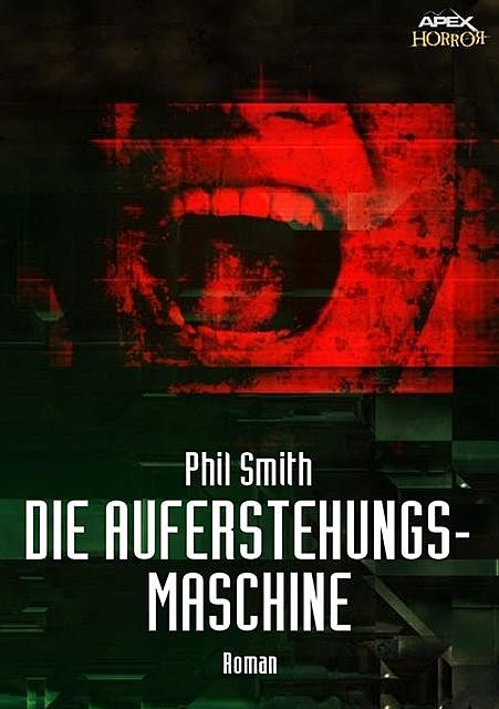 DIE AUFERSTEHUNGSMASCHINE, Phil Smith