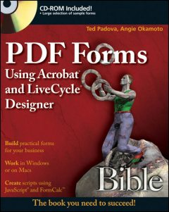 PDF Forms Using Acrobat and LiveCycle Designer Bible, Ted Padova, Angie Okamoto