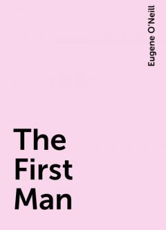 The First Man, Eugene O'Neill