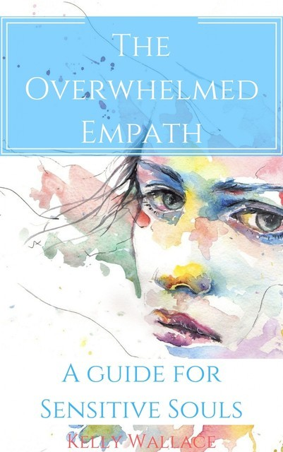 The Overwhelmed Empath, Wallace Kelly