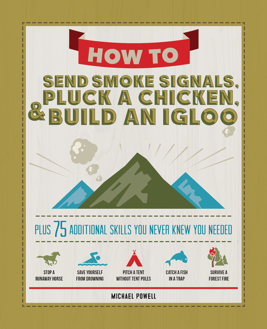 How to Send Smoke Signals, Pluck a Chicken & Build an Igloo, Michael Powell