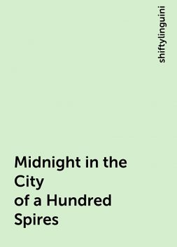 Midnight in the City of a Hundred Spires, shiftylinguini
