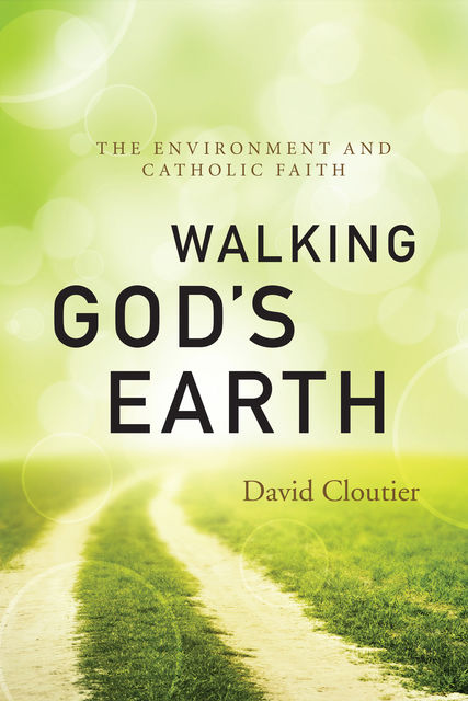Walking God's Earth, David Cloutier