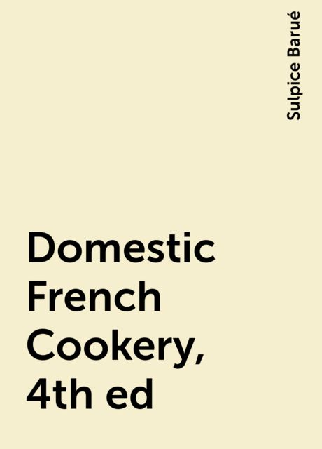 Domestic French Cookery, 4th ed, Sulpice Barué