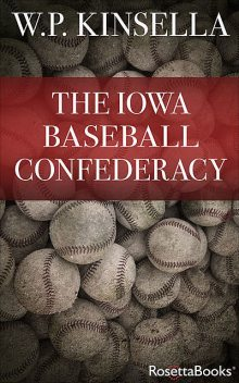 The Iowa Baseball Confederacy, W.P.Kinsella