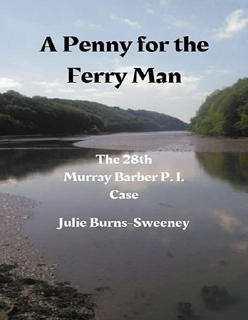 A Penny for the Ferry Man: The 28th Murray Barber P. I. Case, Julie Burns-Sweeney