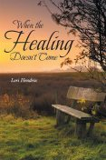 When the Healing Doesn't Come, Lori Hendrix