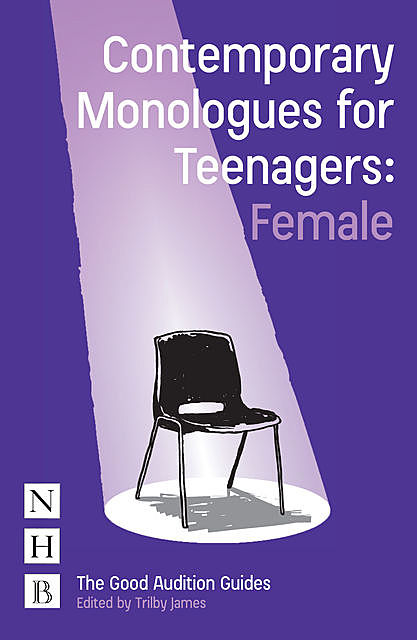 Contemporary Monologues for Teenagers: Female, Trilby James