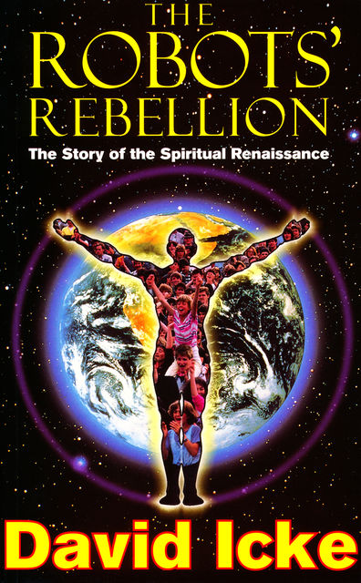 The Robots' Rebellion – The Story of Spiritual Renaissance, David Icke