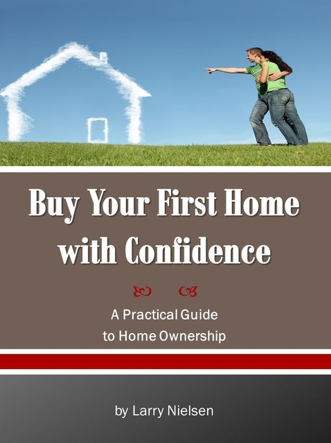 Buy Your First Home with Confidence, Larry Nielsen
