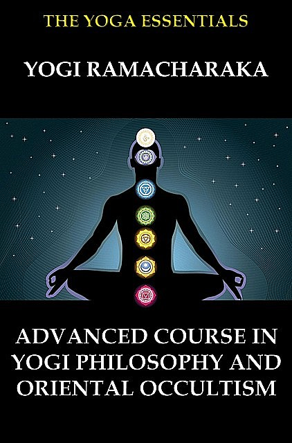 Advanced Course in Yogi Philosophy and Oriental Occultism, William Walker Atkinson, Yogi Ramacharaka