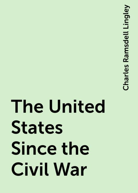 The United States Since the Civil War, Charles Ramsdell Lingley