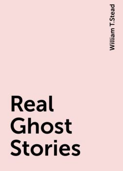 Real Ghost Stories, William T.Stead