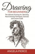 Drawing For Beginners, Angela Pierce
