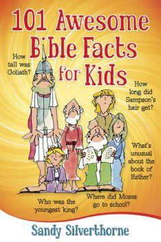 101 Awesome Bible Facts for Kids, Sandy Silverthorne