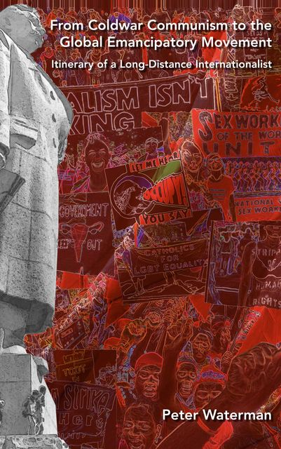 From Coldwar Communism to the Global Emancipatory Movement, Peter Waterman
