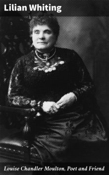 Louise Chandler Moulton, Poet and Friend, Lilian Whiting
