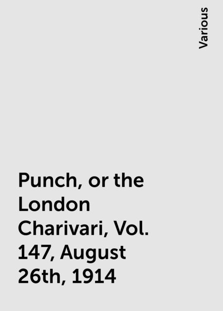 Punch, or the London Charivari, Vol. 147, August 26th, 1914, Various