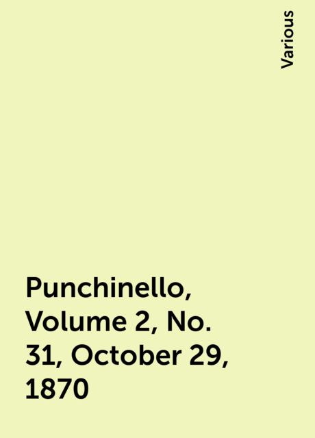 Punchinello, Volume 2, No. 31, October 29, 1870, Various