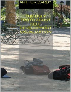The Ugly Truth About Self Development Visualization, Arthur Darby