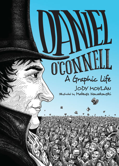 Daniel O'Connell: A Graphic Life, Jody Moylan