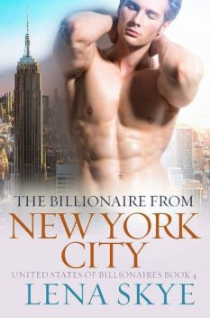 The Billionaire From New York City: A Steamy BWWM Billionaire Romance (UNITED STATES OF BILLIONAIRES Book 4), Simply BWWM, Lena Skye