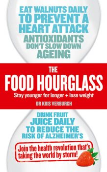 THE FOOD HOURGLASS: Slow Down the Ageing Process and Lose Weight, Kris Verburgh