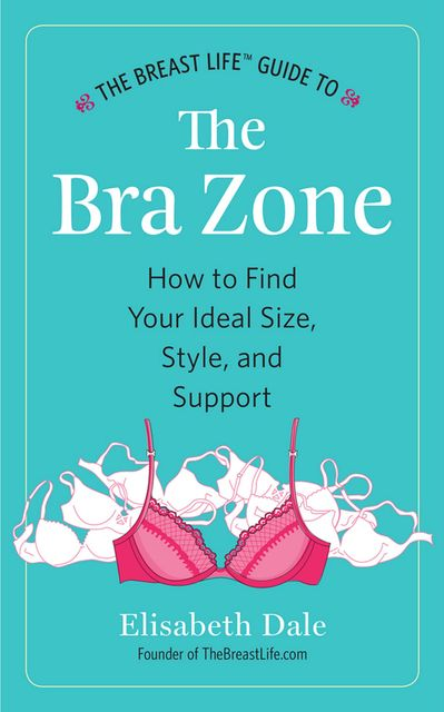 The Breast Life™ Guide to The Bra Zone, Elisabeth Dale