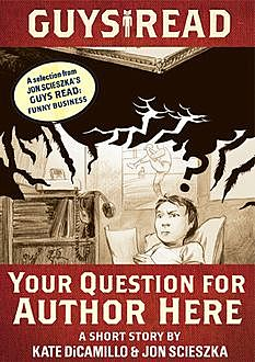 Guys Read: Your Question for Author Here, Kate DiCamillo, Jon Scieszka
