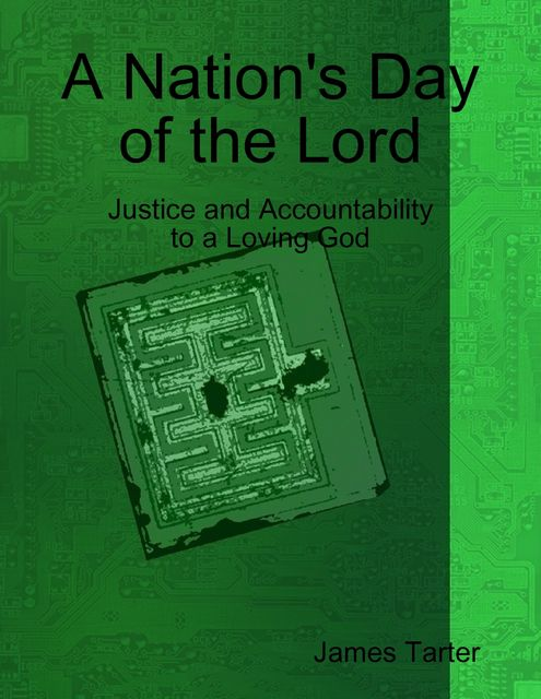 A Nation's Day of the Lord: Justice and Accountability to a Loving God, James Tarter