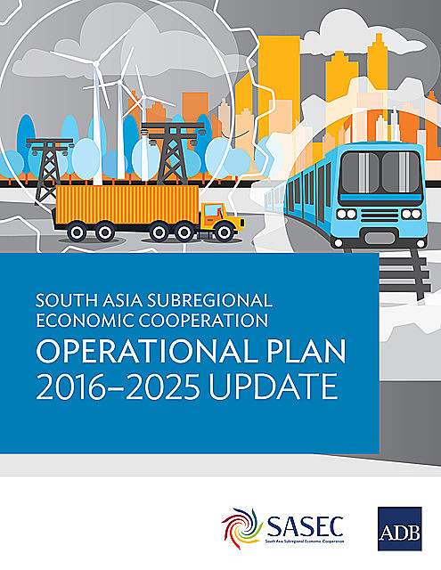 South Asia Subregional Economic Cooperation Operational Plan 2016–2025 Update, Asian Development Bank