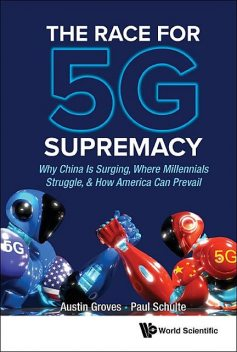 The Race for 5G Supremacy, Paul Schulte, Austin Groves